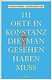 111 Orte in Konstanz, die man gesehen haben muss: Reiseführer