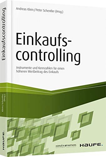 Einkaufscontrolling: Instrumente und Kennzahlen für einen höheren Wertbeitrag des Einkaufs (Haufe Fachbuch)