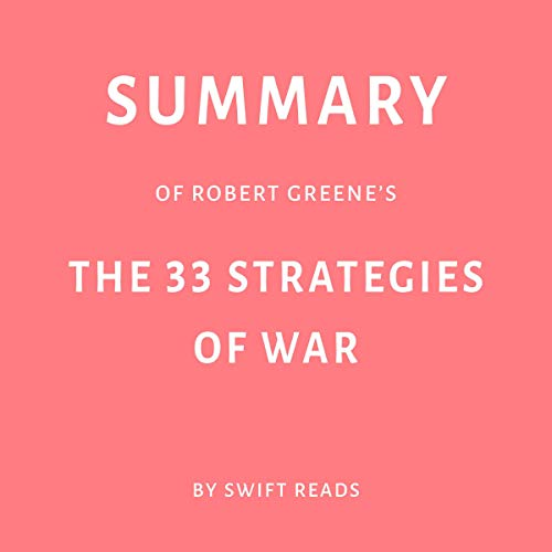 Summary of Robert Greene's The 33 Strategies of War                   By:                                                                                                                                 Swift Reads                               Narrated by:                                                                                                                                 Joseph Passaro                      Length: 21 mins     Not rated yet     Overall 0.0