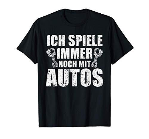 Ich spiele immer noch mit Autos Tuner KFZ Mechaniker Tuning T-Shirt