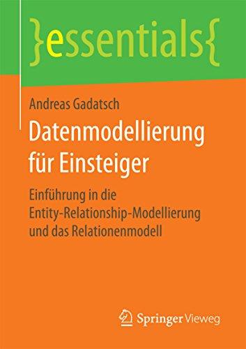 Datenmodellierung für Einsteiger: Einführung in die Entity-Relationship-Modellierung und das Relationenmodell (essentials)