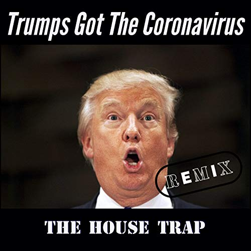 Trumps Got the Coronavirus (Remix) [Explicit]