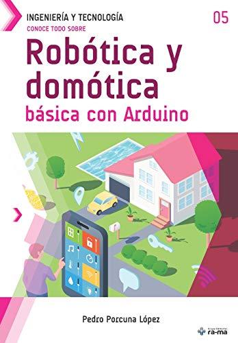 Conoce todo sobre Robótica y domótica básica con Arduino (Colecciones ABG Ingeniería y Tecnología)