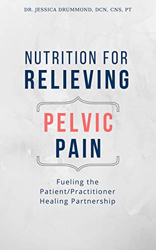 Nutrition for Relieving Pelvic Pain: Fueling the Patient/Practitioner Healing Partnership