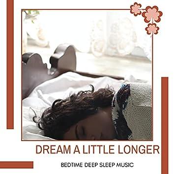 Dream A Little Longer - Bedtime Deep Sleep Music