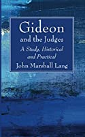 Gideon and the Judges: A Study, Historical and Practical