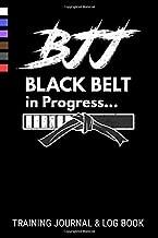 BJJ Black Belt in Progress Training Journal & Log Book: Brazilian Jiu Jitsu Gi & No Gi Training Log