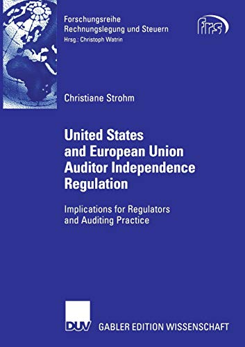 United States and European Union Auditor Independence Regulation: Implications for Regulators and Auditing Practice (Forschungsreihe Rechnungslegung und Steuern)