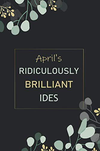 April s Ridiculously Brilliant Ideas: Personalized Name Journal for April notebook   Gift For Girls, Women and Girlfriend Named April   Birthday gift ...  Notebook gift   Blank Lined Pages 6x9