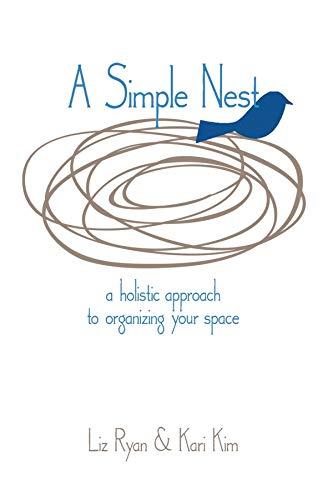 A Simple Nest: A Holistic Approach to Simplifying your Space (English Edition)