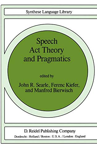 Speech Act Theory and Pragmatics (Studies in Linguistics and Philosophy)
