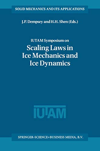 IUTAM Symposium on Scaling Laws in Ice Mechanics and Ice Dynamics: Proceedings of the IUTAM Symposium held in Fairbanks, Alaska, U.S.A., 13–16 June 2000 ... Its Applications Book 94) (English Edition)