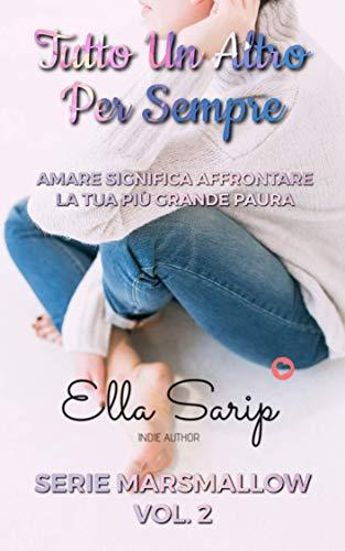 TUTTO UN ALTRO PER SEMPRE: Amare significa affrontare la tua più grande paura (Serie Marshmallow Vol. 2) (Italian Edition)