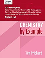 CHEMISTRY BY EXAMPLE: GCSE CHEMISTRY Notes - REVISION GUIDE Grades 9 to 1:Teacher hints and tips for current AQA chemistry exams. Over 250 worked examples, fully worked solutions, covering all aspects of AQA course (Pritchard Guides: Stress Free Learning)