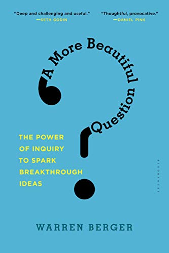 Amazon.com: A More Beautiful Question: The Power of Inquiry to ...