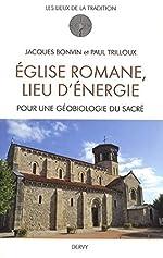 Eglise romane, lieu d'énergie - Pour une géobiologie du Sacré de Jacques Bonvin