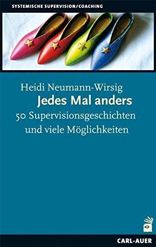 Jedes Mal anders: 50 Supervisionsgeschichten und viele Möglichkeiten: 50 Supervisionsgeschichten und viele Möglichkeiten. Mit einem Vorwort von Gunther Schmidt