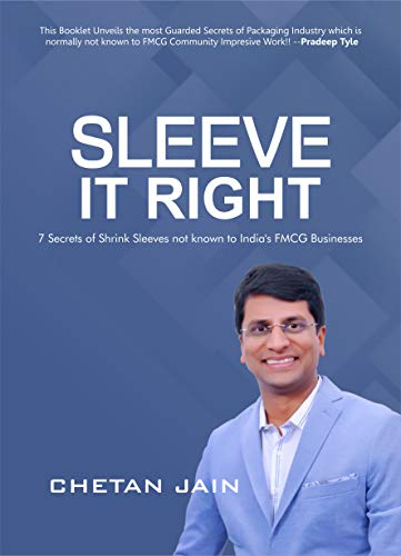 Sleeve It right: 7 Secrets of shrink Sleeves not Known to India's FMCG Businesses (English Edition)