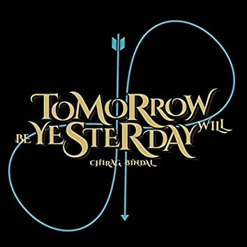 Tomorrow Will Be Yesterday