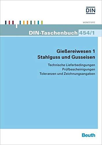 Gießereiwesen 1. Stahlguss und Gusseisen: Technische Lieferbedingungen, Prüfbescheinigungen, Toleranzen und Zeichnungsangaben (DIN-Taschenbuch)