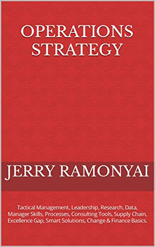 Operations Strategy: Management, Leadership, Research, Data, Manager Skills, Processes, Consulting, Inspirational Change, Supply Chain, Excellence Gap, ... Change & Finance Basics. (English Edition)