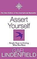 Assert Yourself: A Self-Help Assertiveness Programme for Men and Women