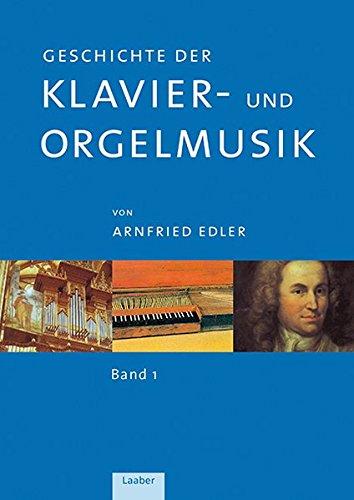 Geschichte der Klavier- und Orgelmusik: In drei Bänden