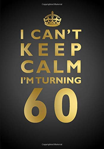 I Can't Keep Calm I'm Turning 60 Notebook