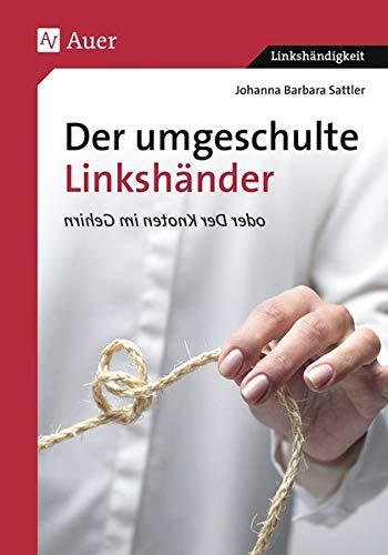 Der umgeschulte Linkshänder oder Der Knoten im Gehirn (Linkshändigkeit)
