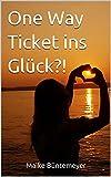 One Way Ticket ins Glück?! (German Edition)