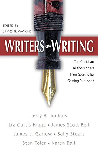 Writers on Writing: Top Christian Authors Share Their Secrets for Getting Published