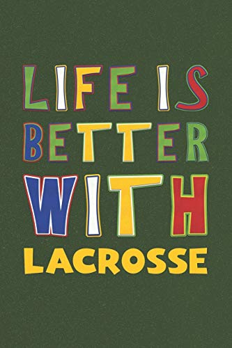 Life Is Better With Lacrosse: Lacrosse Lovers Funny Gifts Journal Lined Notebook 6x9 120 Pages