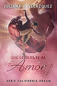 Que Le Dijiste Al Amor par Juliana Y. Velazquez