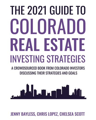 Real Estate Investing Books! - The 2021 Guide To Colorado Real Estate Investing Strategies: A Crowdsourced Book From Colorado Investors Discussing Their Strategies and Goals