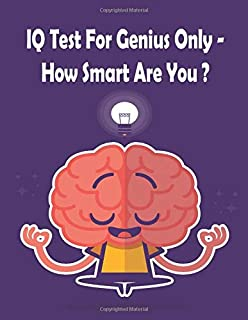 IQ Test For Genius Only  How Smart Are You: Games, Puzzles & Trivia Challenges Specially Designed to Keep Your Brain Young