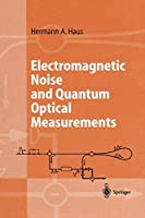 Electromagnetic Noise and Quantum Optical Measurements (Advanced Texts in Physics)