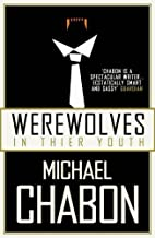Werewolves in Their Youth by Chabon, Michael (2008) Paperback