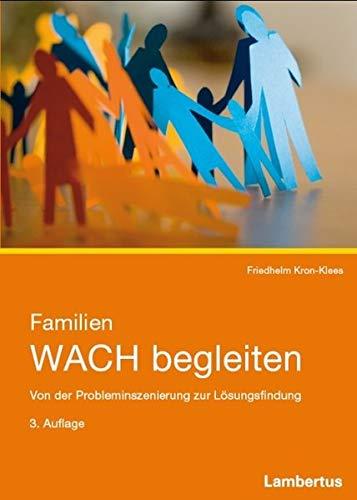 Familien WACH begleiten: Von der Probleminszenierung zur Lösungsfindung