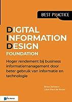 Digital Information Design (DID®) Foundation: Hoger rendement bij business informatiemanagement door beter gebruik van informatie en technologie (Best Practice)