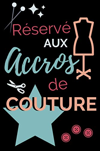 Réservé aux accros de couture: Carnet à remplir pour la création de tous vos projets de couture I 40 fiches pour vos créations de couture I Format A5, ... pour couturière et amateur de couture