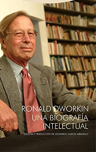 Ronald Dworkin: Una biografía intelectual (Tiempo Recobrado) (Spanish Edition)
