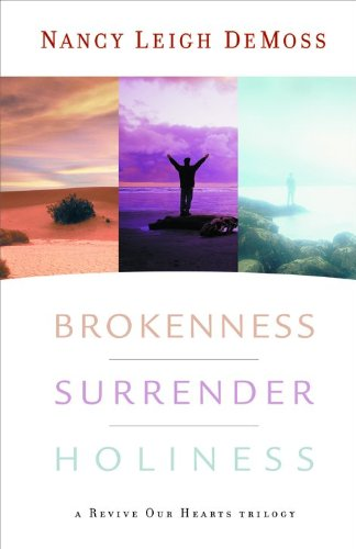 Image of Brokenness, Surrender, Holiness: A Revive Our Hearts Trilogy (Revive Our Hearts Series)