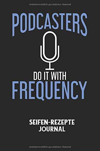 PODCASTERS DO IT WITH FREQUENCY - Seifen-Rezepte Journal: Podcaster, Podcast, Aufnahme, Stimme, Spruch Notizbuch: Seifen-Rezept Journal I ... I 6x9 Zoll (ca. DIN A5) I 120 Seiten