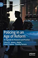 Policing in an Age of Reform: An Agenda for Research and Practice (Palgrave's Critical Policing Studies)