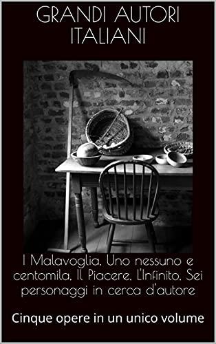 I Malavoglia, Uno nessuno e centomila, Il Piacere, L'Infinito, Sei personaggi in cerca d'autore: Cinque opere in un unico volume