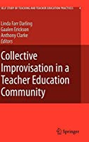 Collective Improvisation in a Teacher Education Community (Self-Study of Teaching and Teacher Education Practices (4))