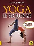 Yoga. Le sequenze. Ideare e praticare lezioni di yoga che...