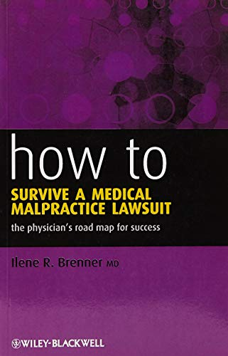 Compare Textbook Prices for How to Survive a Medical Malpractice Lawsuit: The Physician's Roadmap for Success 1 Edition ISBN 9781444331301 by Brenner, Ilene R.