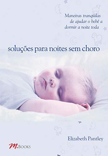 Soluções Para Noites Sem Choro - Para crianças de 0 a 1 ano