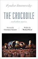 The Crocodile and Other Stories (riverrun Editions): Dostoevsky's finest short stories in the timeless translations of Constance Garnett